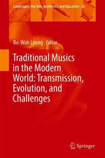 Traditional Musics in the Modern World: Transmission, Evolution, and Challenges  - Bo-Wah Leung