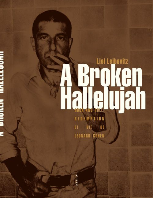 A broken hallelujah ; rock and roll, rédemption et vie de Leonard Cohen