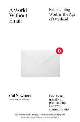 WORLD WITHOUT EMAIL : REIMAGINING WORK IN THE AGE OF OVERLOAD (LIVRE EN ANGLAIS)