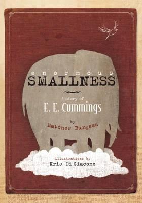 ENORMOUS SMALLNESS: A STORY OF E.E CUMMINGS