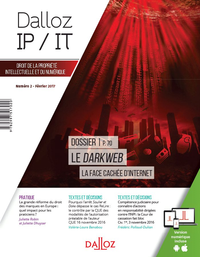 DALLOZ IP / IT N°2/2017 LE DARKWEB LA FACE CACHEE D'INTERNET