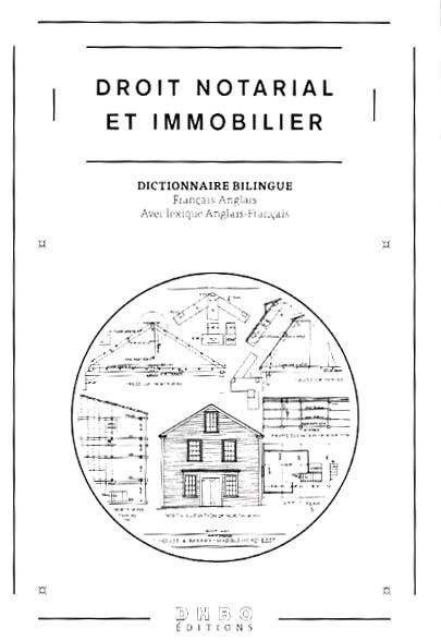 DICTIONNAIRE BILINGUE DROIT NOTARIAL ET IMMOBILIER (FRANCAIS-ANGLAIS)