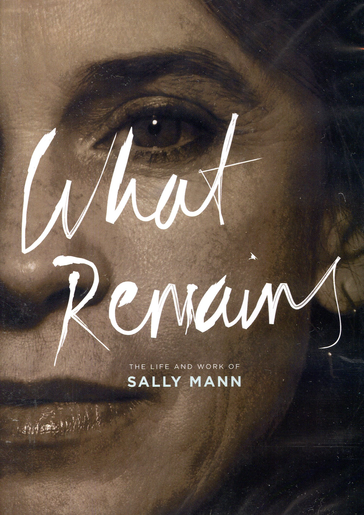 WHAT REMAINS ; THE LIFE AND WORK OF SALLY MANN