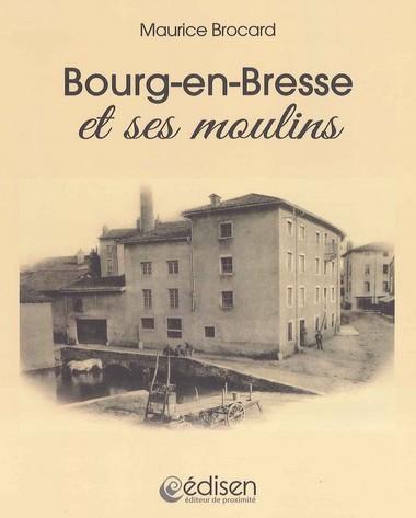 BOURG-EN-BRESSE ET SES MOULINS