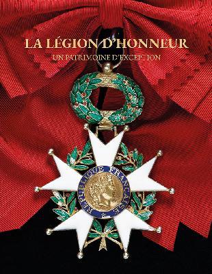 LA LEGION D'HONNEUR UN PATRIMOINE D'EXCEPTION