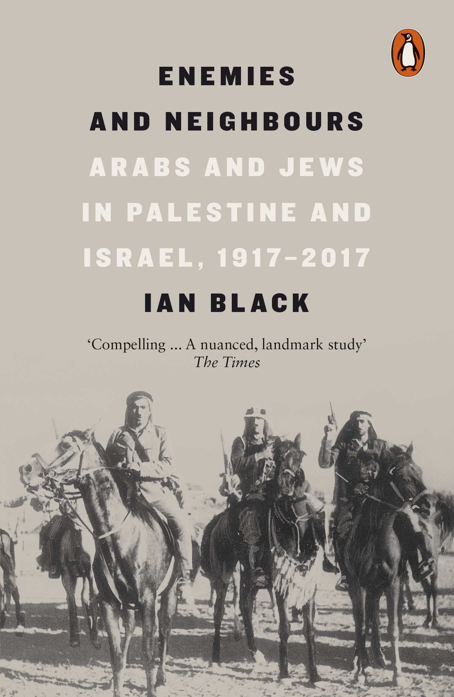 ENEMIES & NEIGHBOURS : ARABS & JEWS IN PALESTINE AND ISRAEL, 1917 - 2017