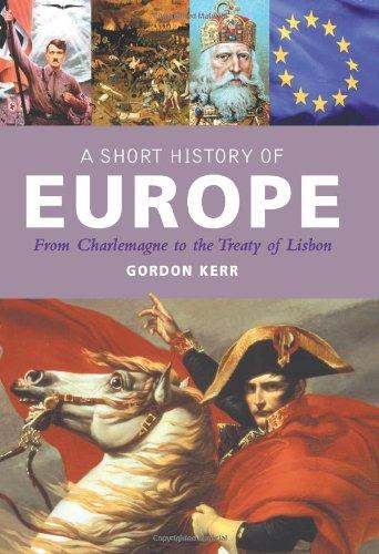 SHORT HISTORY OF EUROPE: FROM CHARLEMAGNE TO THE TREATY OF LISBON