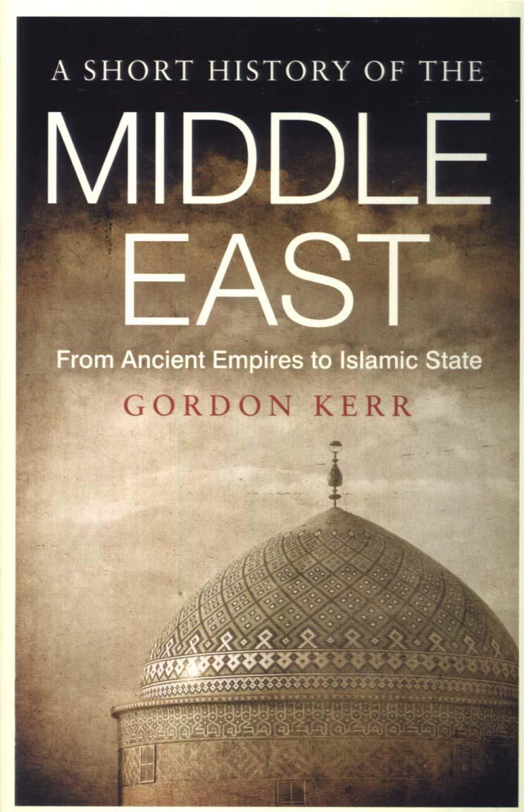 SHORT HISTORY OF THE MIDDLE EAST: FROM ANCIENT EMPIRES TO ISLAMIC STATE