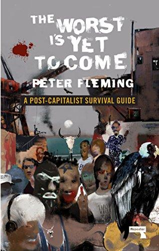 WORST IS YET TO COME: A POST-CAPITALIST SURVIVAL GUIDE