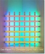 DAN FLAVIN : THE COMPLETE LIGHTS, 1961-1996