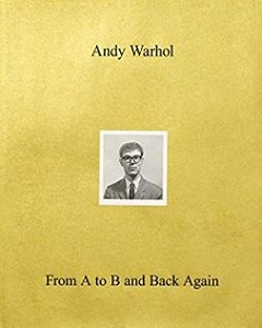 ANDY WARHOL : FROM A TO B AND BACK AGAIN EXPO WHITNEY 2018