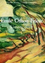EMILE OTHON FRIESZ : L'OEUVRE PEINT TOME 1