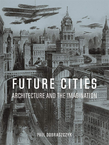 FUTURE CITIES, ARCHITECTURE AND THE IMAGINATION