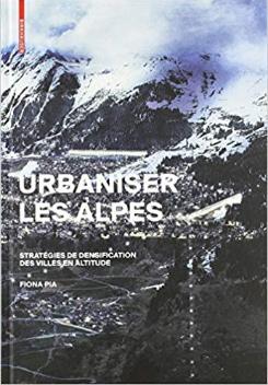 URBANISER LES ALPES, STRATEGIES DE DENSIFICATION DES VILLES EN ALTITUDE