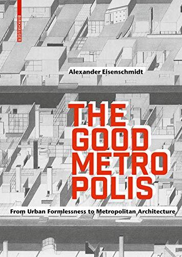 THE GOOD METRO POLIS - FROM URBAN FORMLESSNESS TO METROPOLITAN ARCHITECTURE