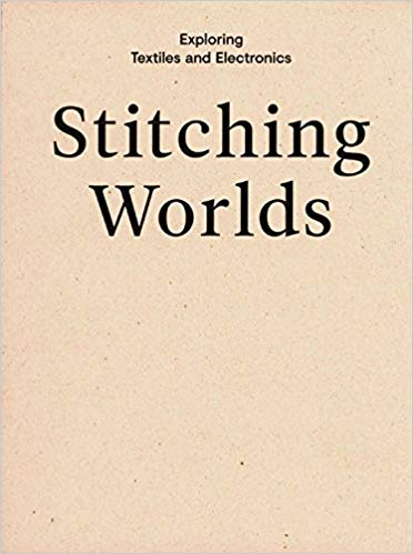 STITCHING WORLDS, EXPLORING TEXTILES AND ELECTRONICS