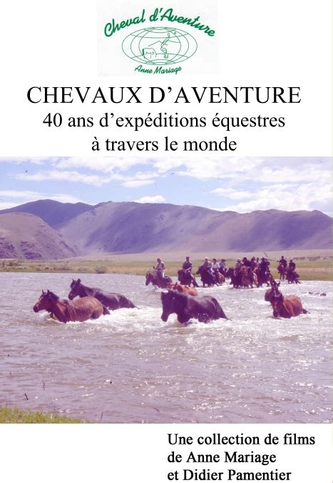 CHEVAUX D'AVENTURE DVD ANNE MARIAGE 40 ANS D'EXPEDITIONS EQUESTRES A TRAVERS LE